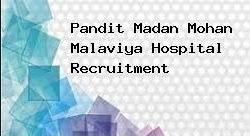 Pt Madan Mohan Malaviya Hospital Jobs